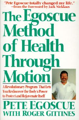 The Egoscue Method of Health Through Motion By Egoscue, Pete/ Gittines, Roger