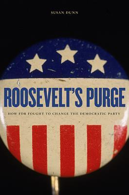 Roosevelt's Purge By Dunn, Susan