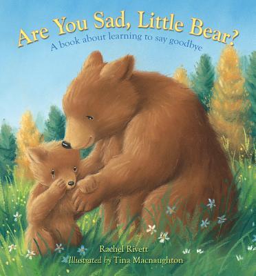 Are You Sad, Little Bear? By Rivett, Rachel/ Macnaughton, Tina (ILT)