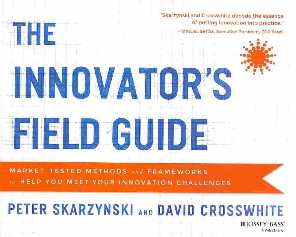 The Innovator's Field Guide By Skarzynski, Peter/ Crosswhite, David